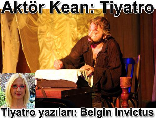 Aktör Kean sahne bilgileri ve tiyatro oyun eleştirisi Belgin Elçioğlu Belgin Elçioğlu