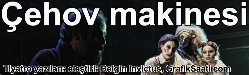 'Çehov'a giriş' niteliğinde bir tiyatro oyunu: Çehov makinesi | Tiyatro yazıları 6 Belgin Elçioğlu Belgin Elçioğlu